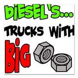 Diesels Trucks With Big Nuts Square Car Magnet 3""