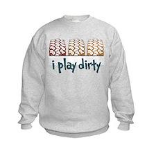 I Play Dirty Sweatshirt