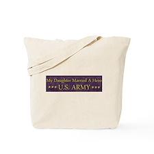 My Daughter Married A Hero: U.S. Army Tote Bag