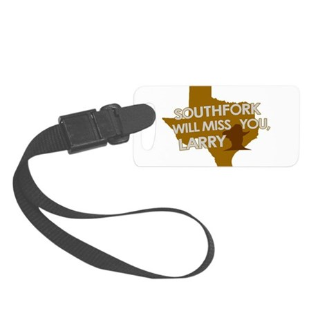 SOUTHFORK WILL MISS YOU, LARRY Small Luggage Tag