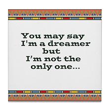 Im a dreamer.jpg Tile Coaster