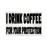 I Drink Coffee For Your Protection Rectangle Magne