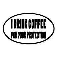 I Drink Coffee For Your Protection Decal