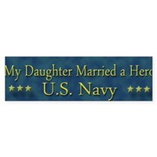 My Daugther Married A Hero Navy Bumper Sticker