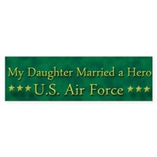 My Daughter Married A Hero Air Force Bumper Sticker