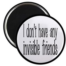 I Don't Have Any Invisible Friends Magnet