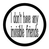 I Don't Have Any Invisible Friends Round Car Magne