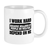 I work hard because millions on welfare Mug