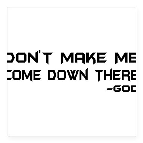 "Dont Make Me Square Car Magnet 3"" x 3"""