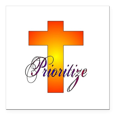 "prioritize.JPG Square Car Magnet 3"" x 3"""