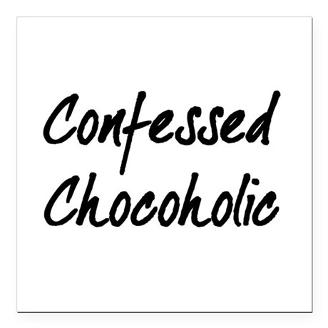 "Confessed Chocoholic Square Car Magnet 3"" x 3"""