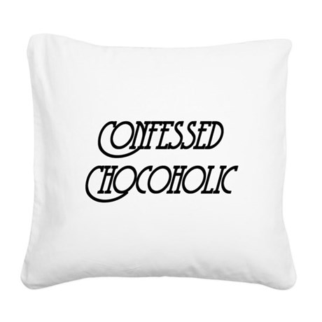 Confessed Chocoholic Square Canvas Pillow