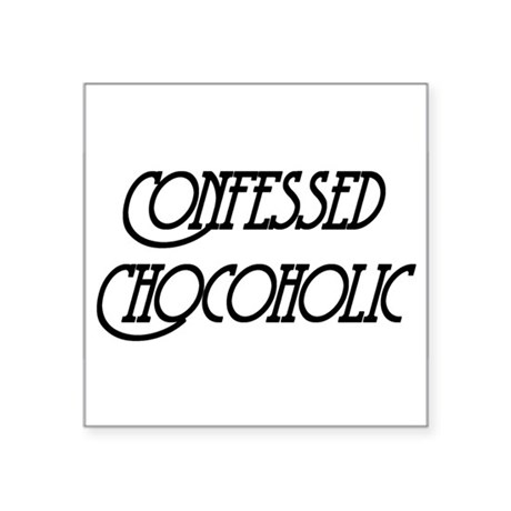 "Confessed Chocoholic Square Sticker 3"" x 3"""
