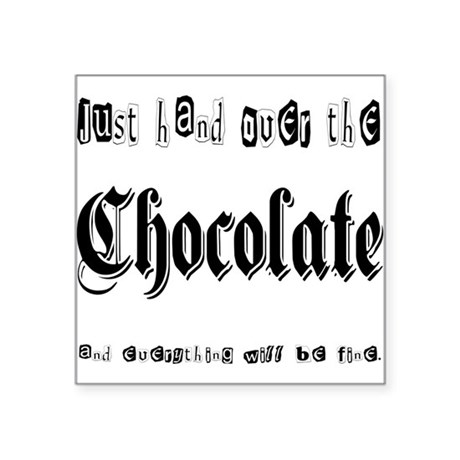 "Hand Over the Chocolate Square Sticker 3"" x 3"""