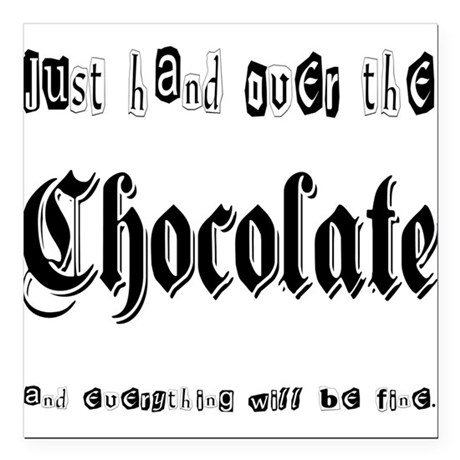 "Hand Over the Chocolate Square Car Magnet 3"" x 3"""