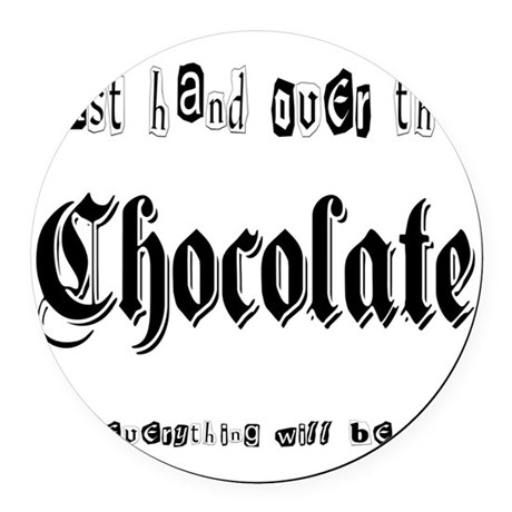 Hand Over the Chocolate Round Car Magnet