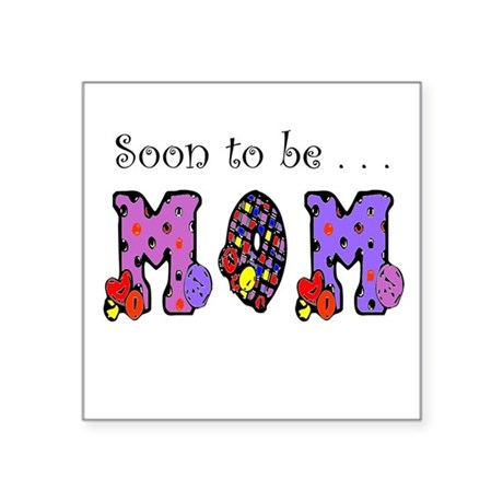 "Soon to be MOM Square Sticker 3"" x 3"""