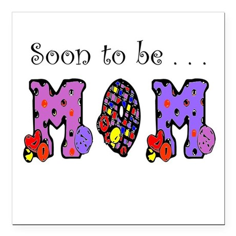 "Soon to be MOM Square Car Magnet 3"" x 3"""