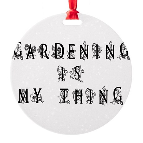 Gardening is My Thing Round Ornament