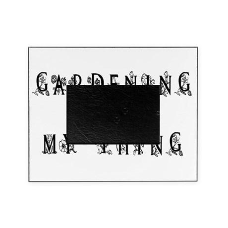 Gardening is My Thing Picture Frame