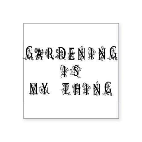 "Gardening is My Thing Square Sticker 3"" x 3"""