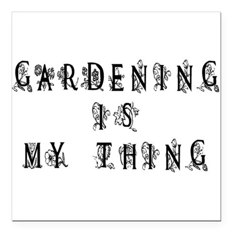 "Gardening is My Thing Square Car Magnet 3"" x 3"""