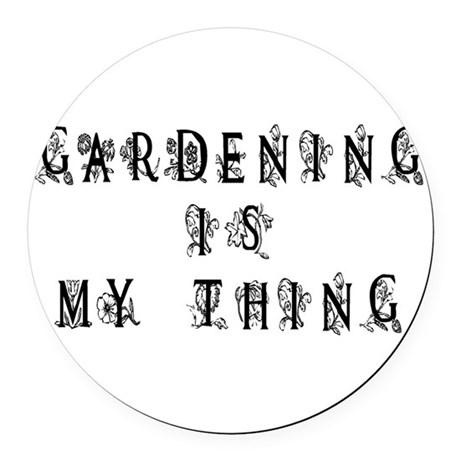 Gardening is My Thing Round Car Magnet