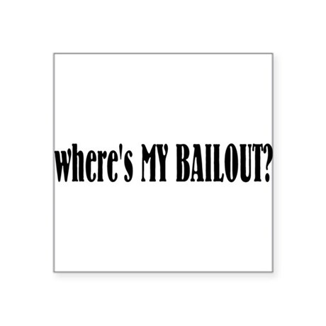 "bailout.png Square Sticker 3"" x 3"""