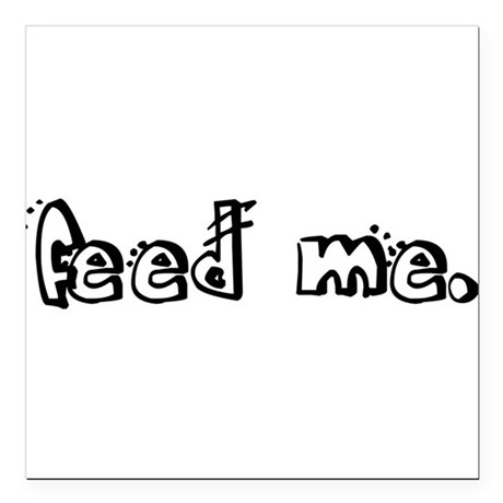 "feedme2.png Square Car Magnet 3"" x 3"""