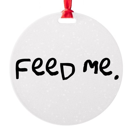 feedme3.png Round Ornament