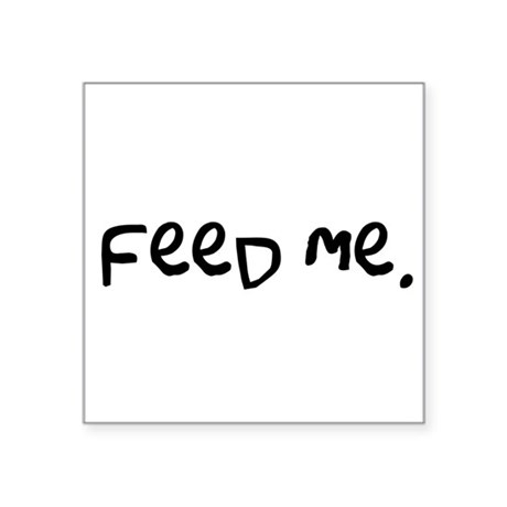 "feedme3.png Square Sticker 3"" x 3"""
