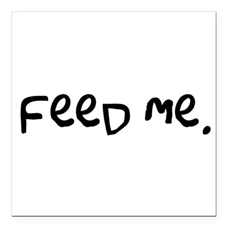 "feedme3.png Square Car Magnet 3"" x 3"""