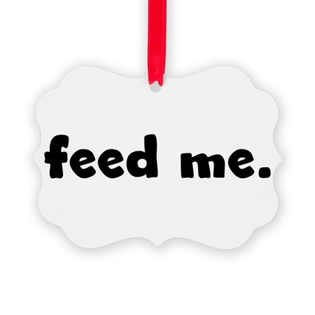 feedme.png Picture Ornament