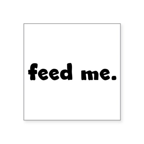 "feedme.png Square Sticker 3"" x 3"""