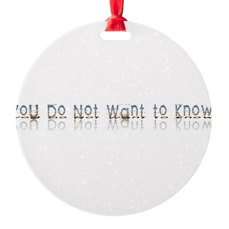 notwantknow.png Round Ornament