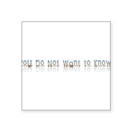 "notwantknow.png Square Sticker 3"" x 3"""