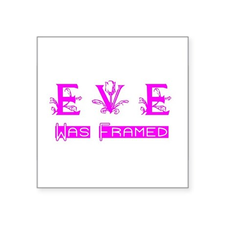 "Eve was Framed Square Sticker 3"" x 3"""