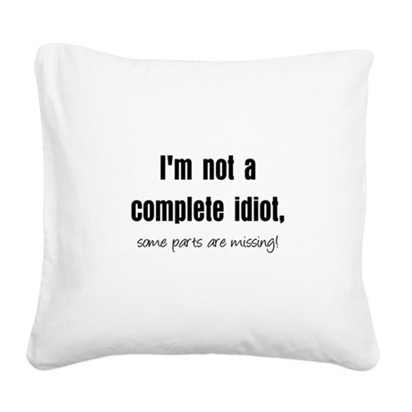completeidiotblk.JPG Square Canvas Pillow