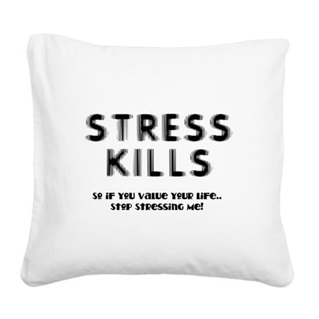 Stress Kills Square Canvas Pillow