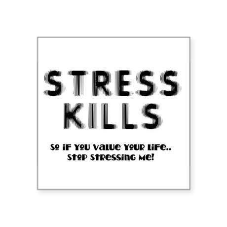 "Stress Kills Square Sticker 3"" x 3"""