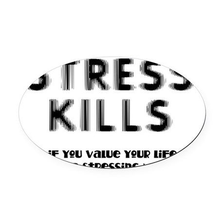 Stress Kills Oval Car Magnet