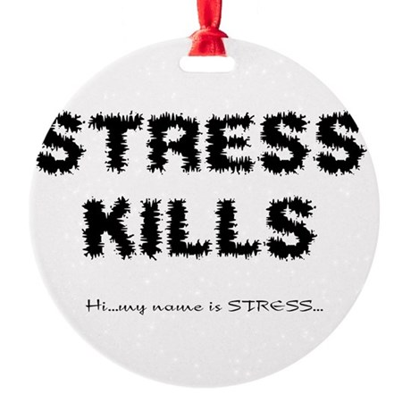 Stress Kills Round Ornament