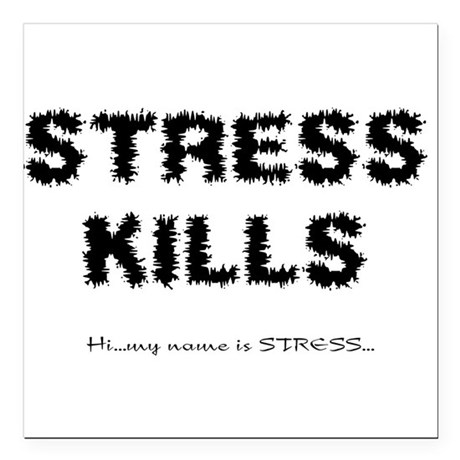 "Stress Kills Square Car Magnet 3"" x 3"""