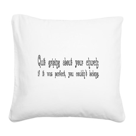 Quit Griping Square Canvas Pillow