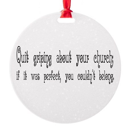 Quit Griping Round Ornament