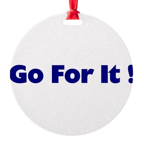 goforit1.png Round Ornament