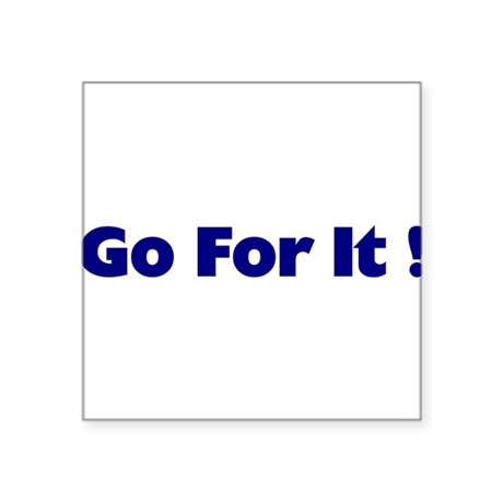 "goforit1.png Square Sticker 3"" x 3"""