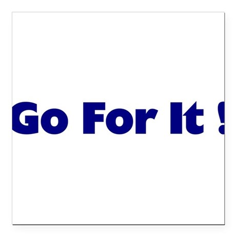 "goforit1.png Square Car Magnet 3"" x 3"""