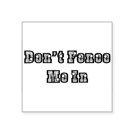"dont fence me in Square Sticker 3"" x 3"""