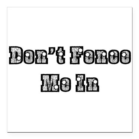 "dont fence me in Square Car Magnet 3"" x 3"""